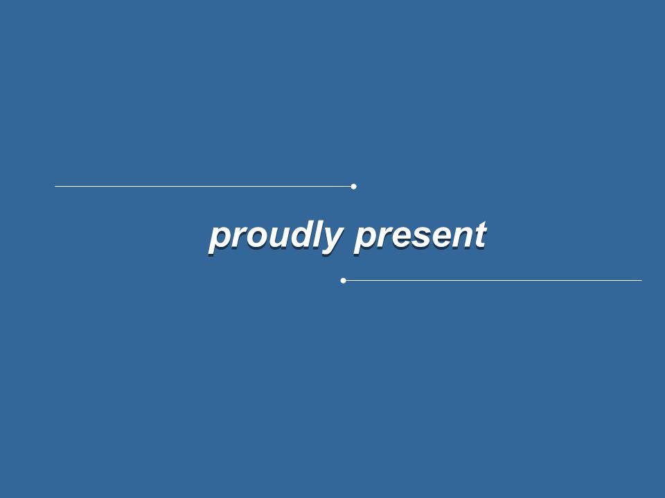 proudly present