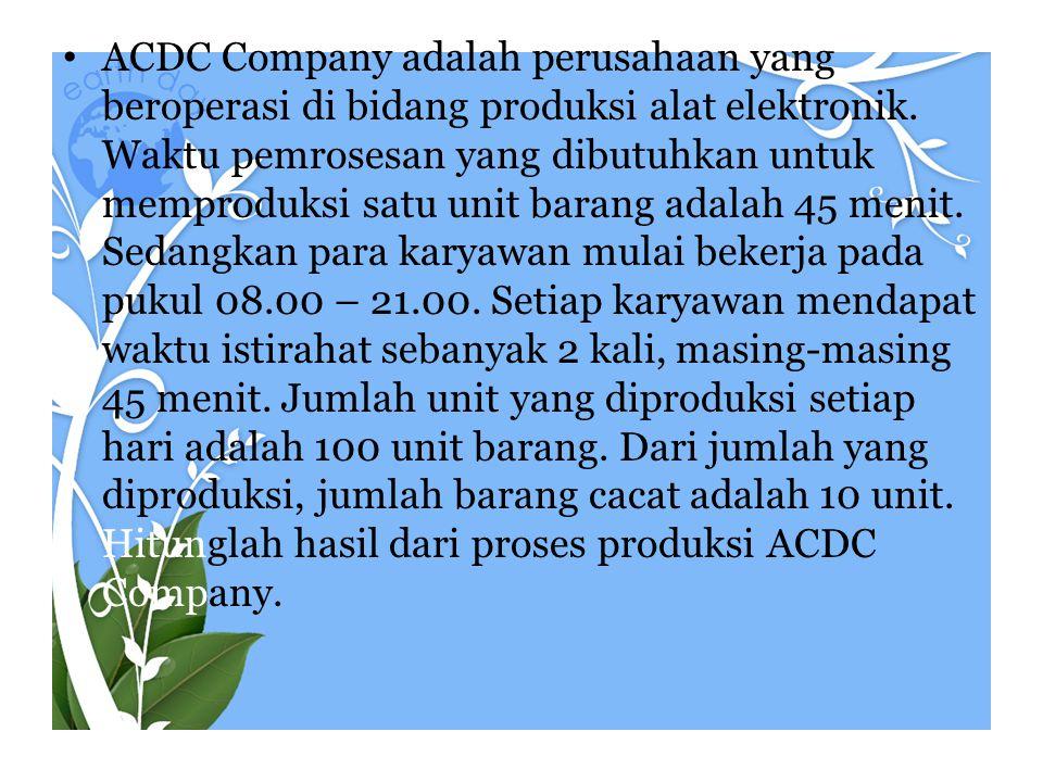 ACDC Company adalah perusahaan yang beroperasi di bidang produksi alat elektronik.