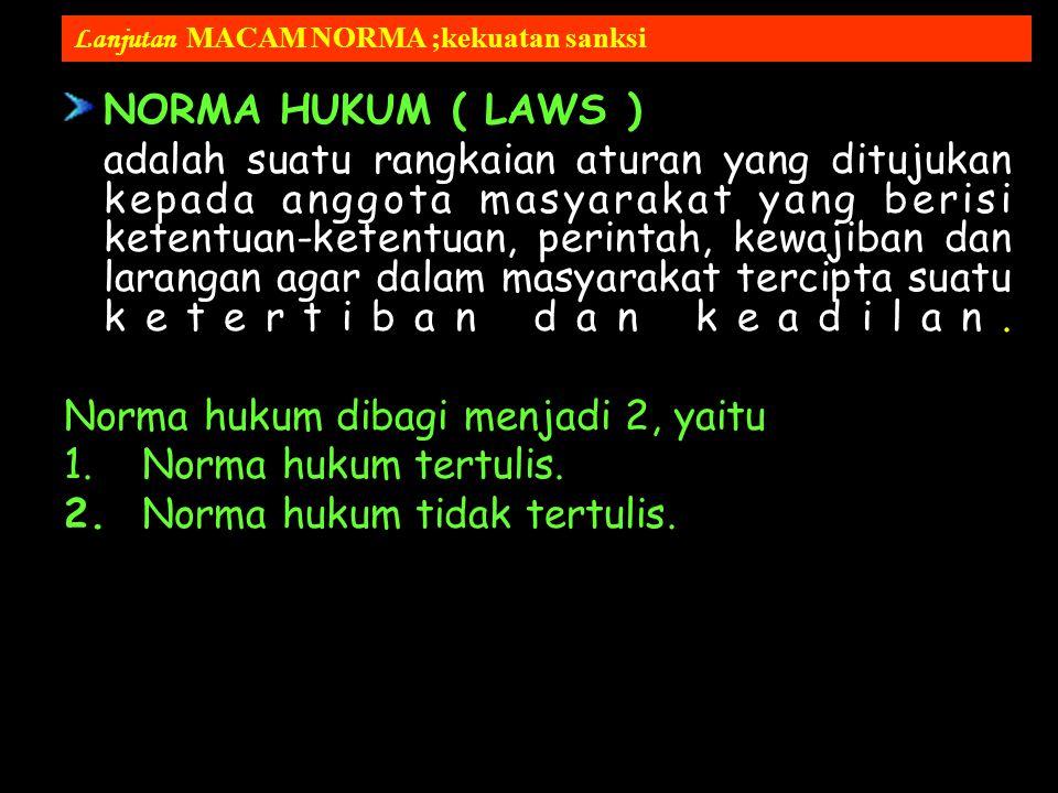 Norma hukum dibagi menjadi 2, yaitu 1. Norma hukum tertulis.