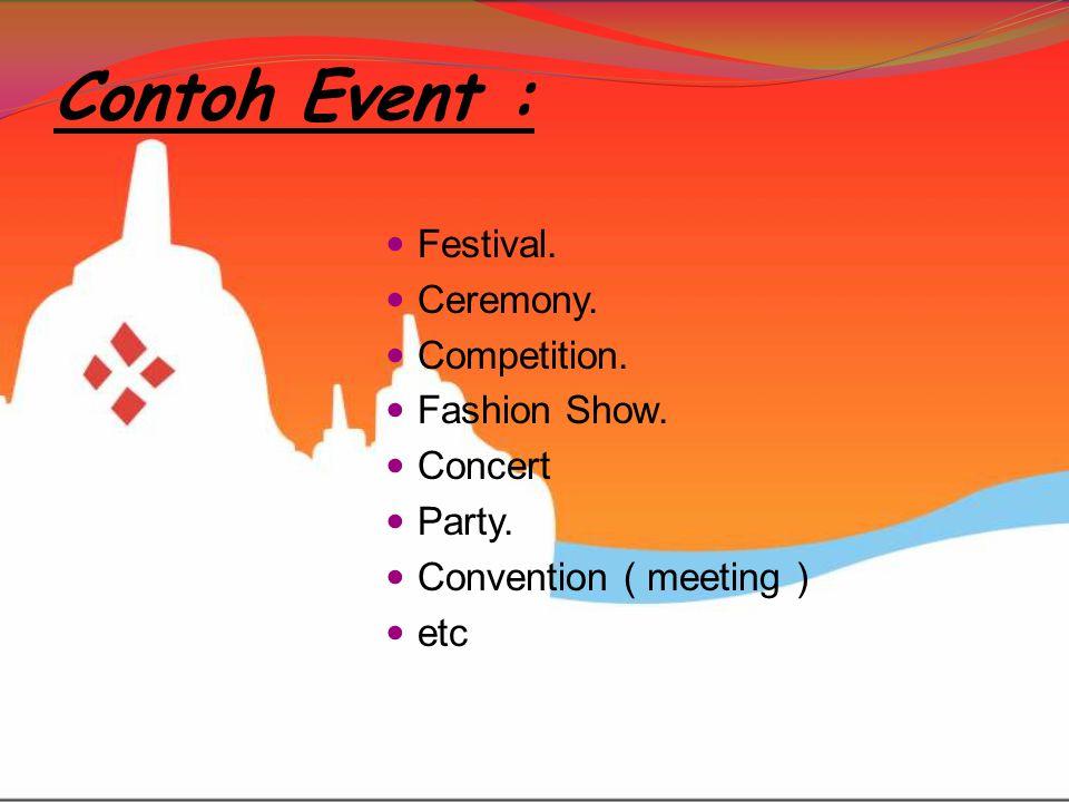 Contoh Event : Festival. Ceremony. Competition. Fashion Show. Concert