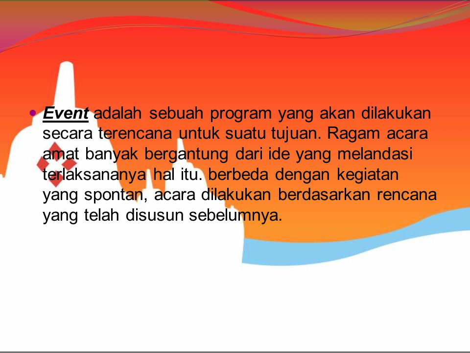 Event adalah sebuah program yang akan dilakukan secara terencana untuk suatu tujuan.