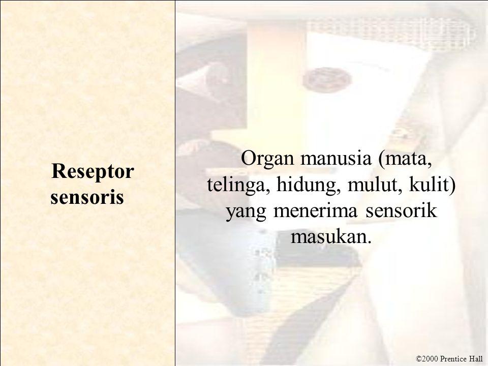 Reseptor sensoris Organ manusia (mata, telinga, hidung, mulut, kulit) yang menerima sensorik masukan.