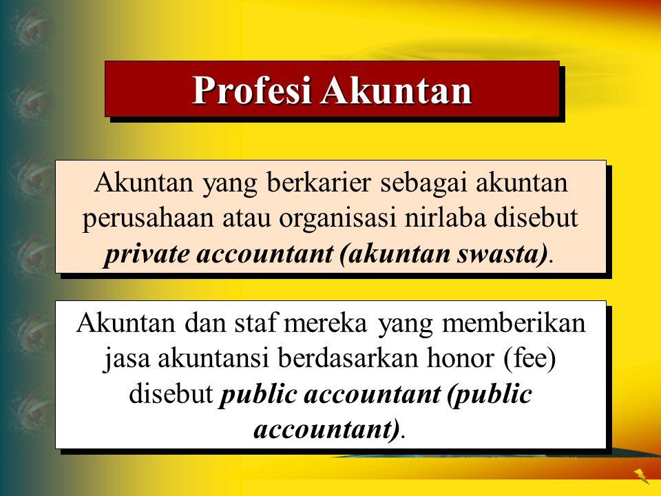 Profesi Akuntan Akuntan yang berkarier sebagai akuntan perusahaan atau organisasi nirlaba disebut private accountant (akuntan swasta).