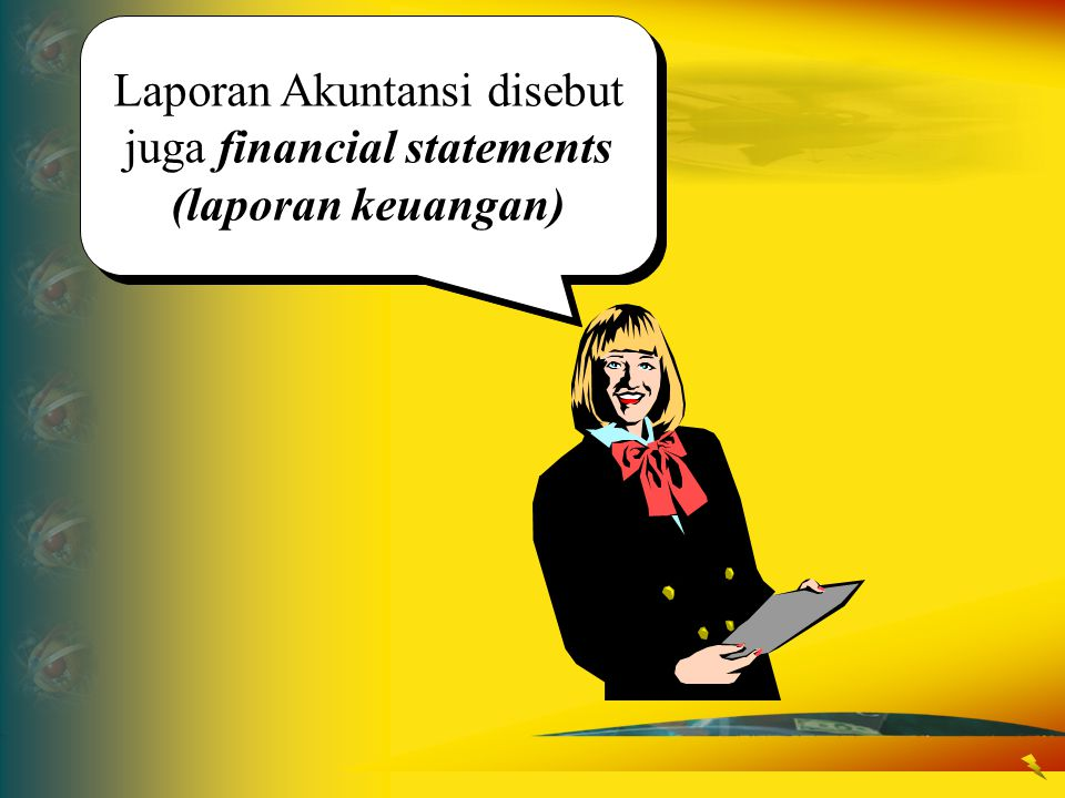 Laporan Akuntansi disebut juga financial statements (laporan keuangan)