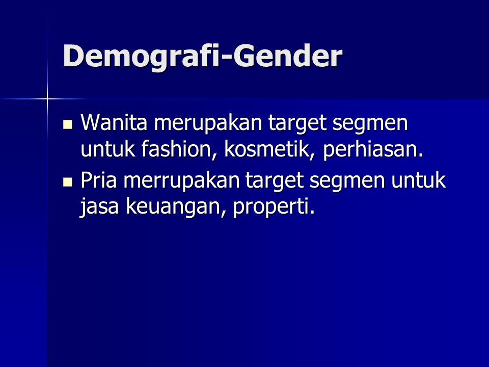 Demografi-Gender Wanita merupakan target segmen untuk fashion, kosmetik, perhiasan.