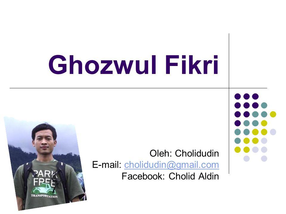 Oleh: Cholidudin E-mail: cholidudin@gmail.com Facebook: Cholid Aldin