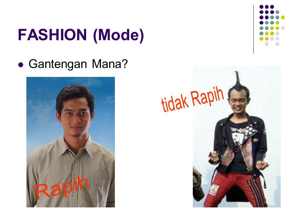 FASHION (Mode) Gantengan Mana tidak Rapih Rapih