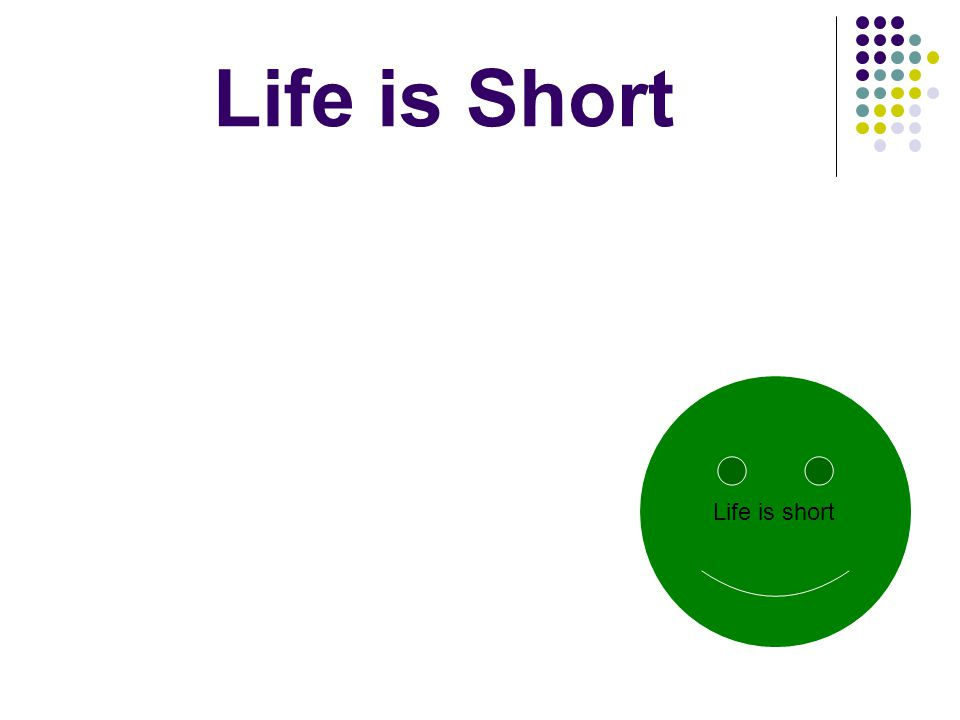 Life is Short Life is short