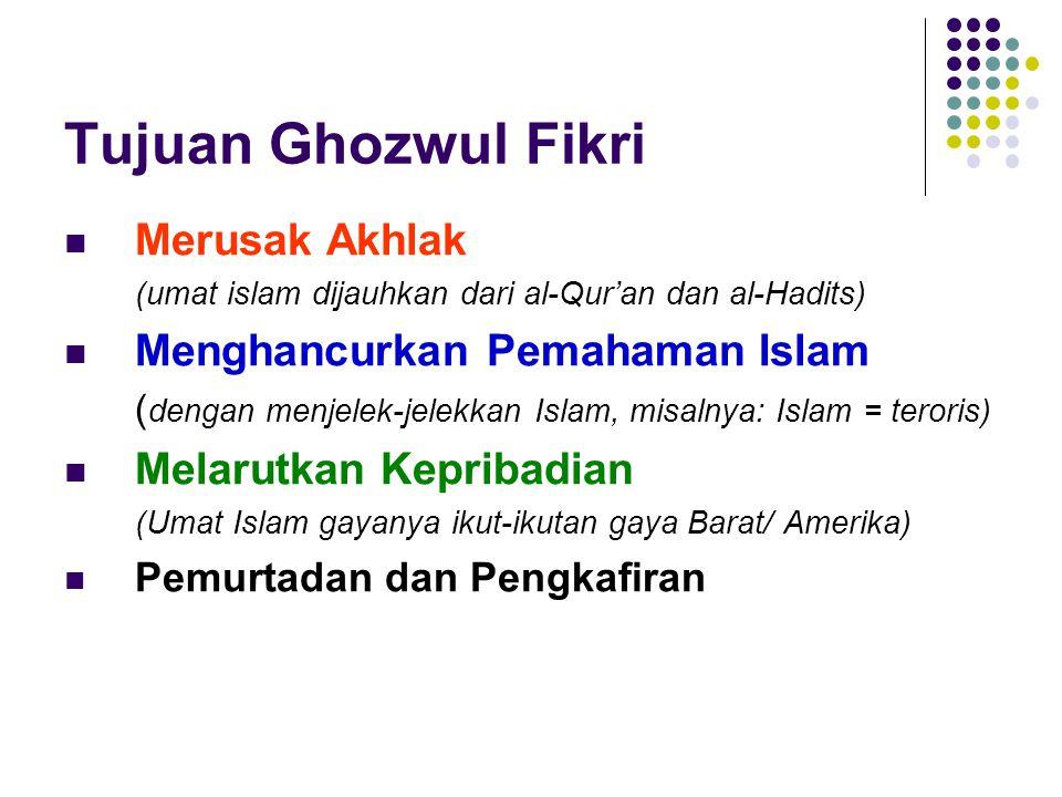 Tujuan Ghozwul Fikri Merusak Akhlak Menghancurkan Pemahaman Islam