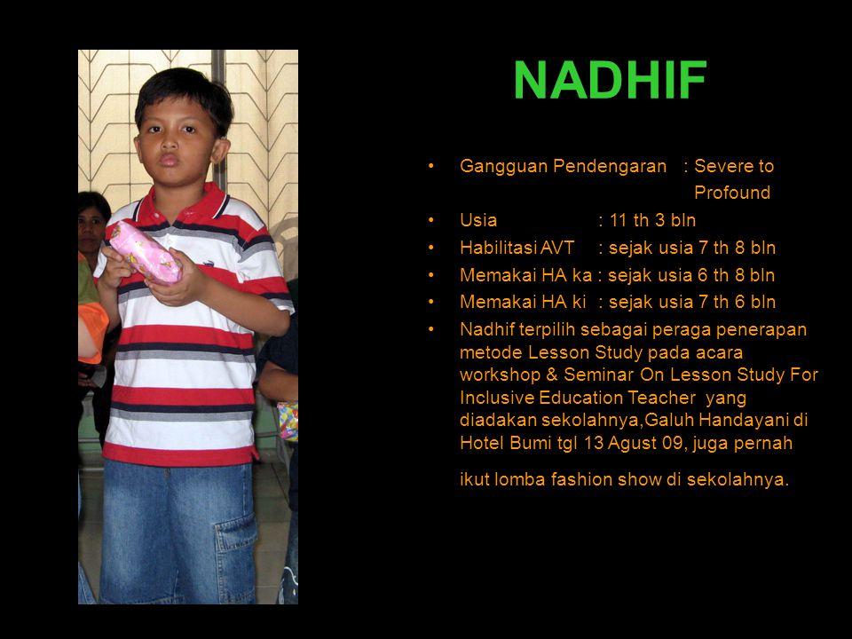 NADHIF Gangguan Pendengaran : Severe to Profound Usia : 11 th 3 bln