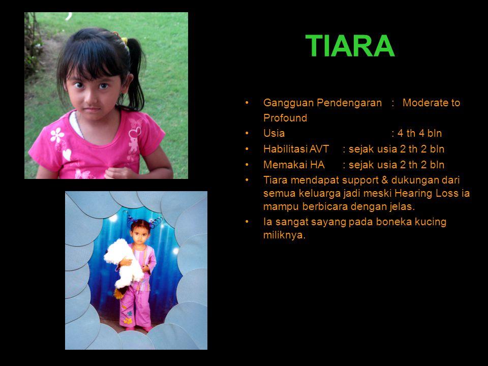 TIARA Gangguan Pendengaran : Moderate to Profound Usia : 4 th 4 bln