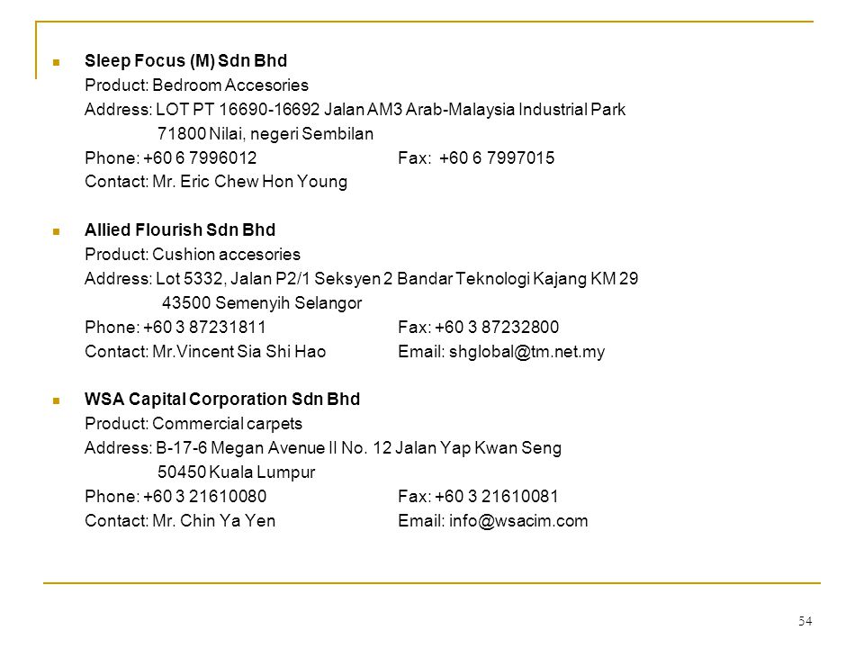 Sleep Focus (M) Sdn Bhd Product: Bedroom Accesories. Address: LOT PT Jalan AM3 Arab-Malaysia Industrial Park.