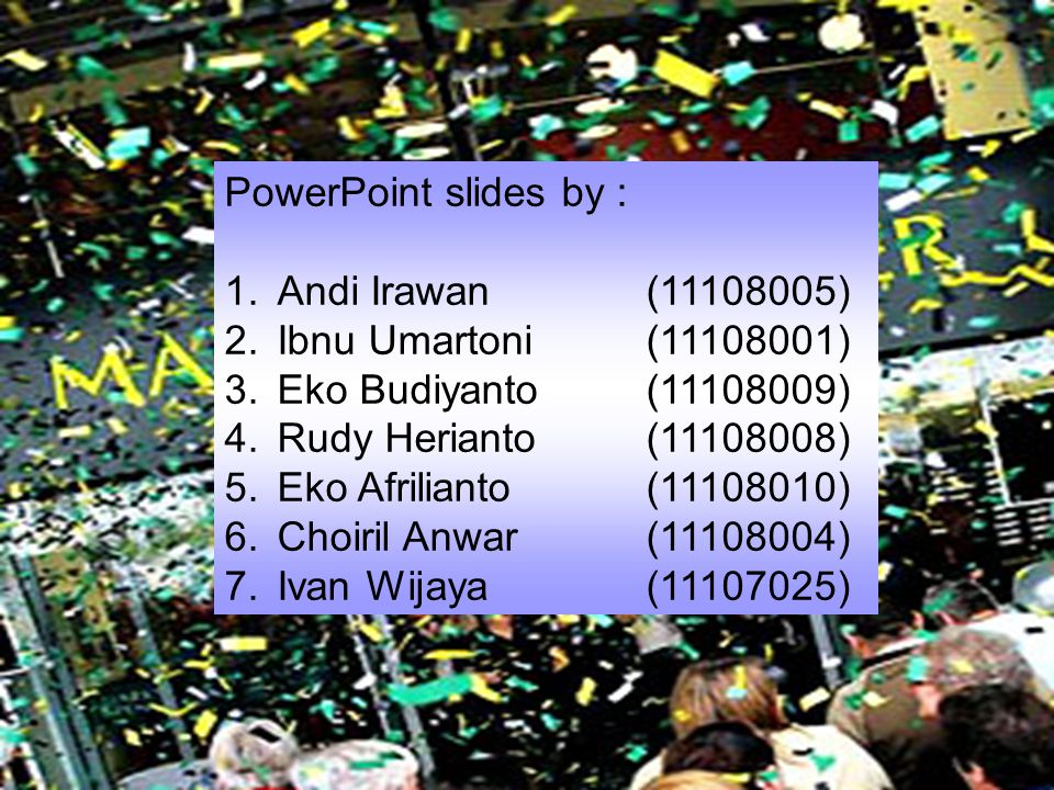 PowerPoint slides by : Andi Irawan (11108005) Ibnu Umartoni (11108001) Eko Budiyanto (11108009)