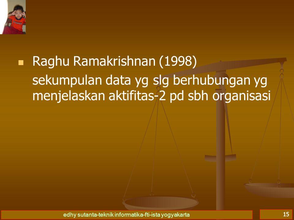 Raghu Ramakrishnan (1998) sekumpulan data yg slg berhubungan yg menjelaskan aktifitas-2 pd sbh organisasi.