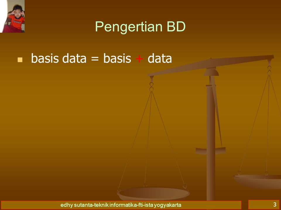Pengertian BD basis data = basis + data