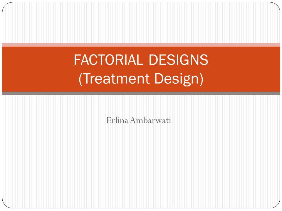 FACTORIAL DESIGNS (Treatment Design)