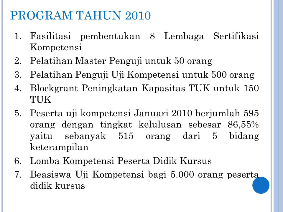 PROGRAM TAHUN 2010 Fasilitasi pembentukan 8 Lembaga Sertifikasi Kompetensi. Pelatihan Master Penguji untuk 50 orang.