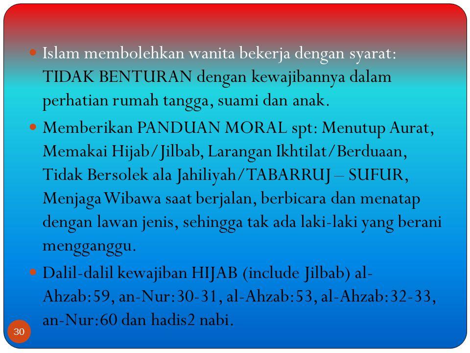 Islam membolehkan wanita bekerja dengan syarat: TIDAK BENTURAN dengan kewajibannya dalam perhatian rumah tangga, suami dan anak.