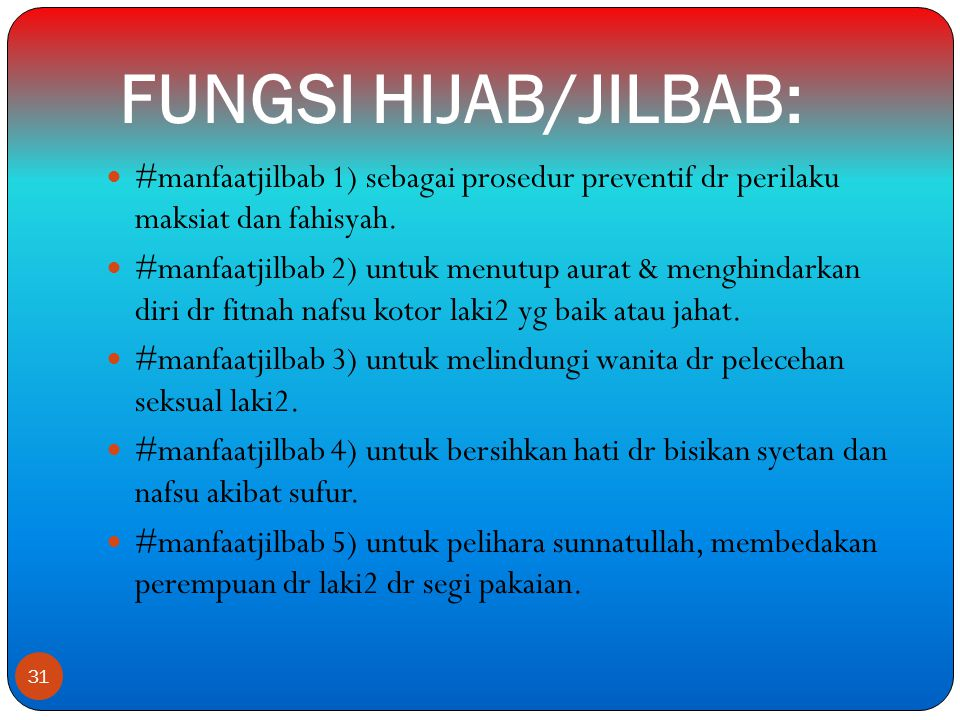 FUNGSI HIJAB/JILBAB: #manfaatjilbab 1) sebagai prosedur preventif dr perilaku maksiat dan fahisyah.