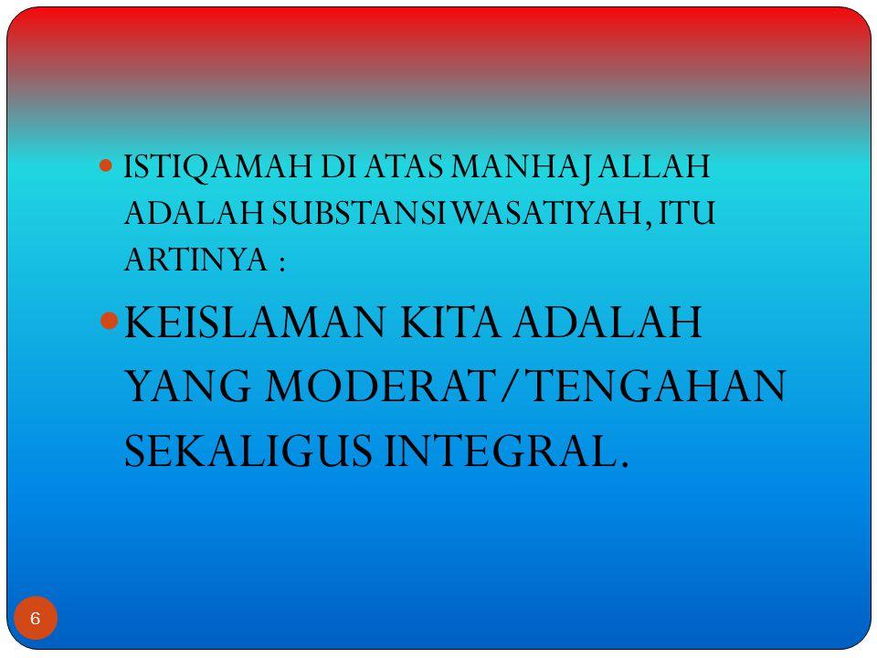 KEISLAMAN KITA ADALAH YANG MODERAT/TENGAHAN SEKALIGUS INTEGRAL.