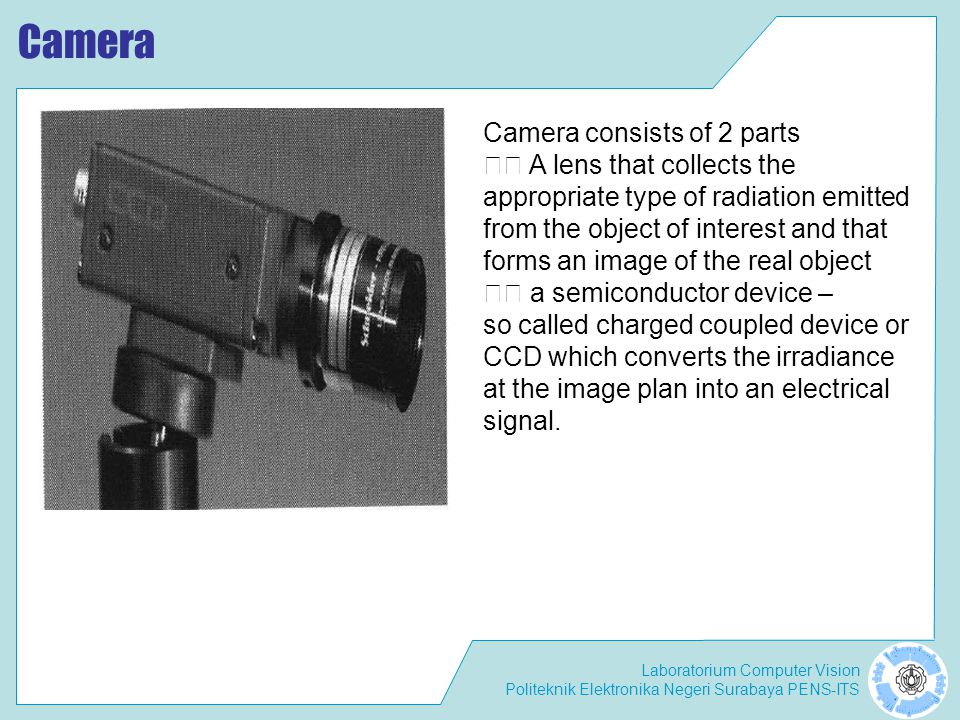 Camera Camera consists of 2 parts 􀂄 A lens that collects the