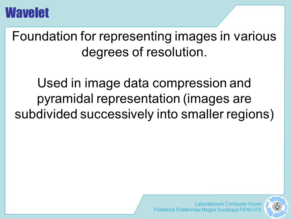 Foundation for representing images in various degrees of resolution.