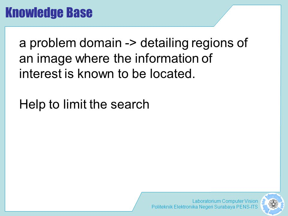 Knowledge Base a problem domain -> detailing regions of. an image where the information of. interest is known to be located.
