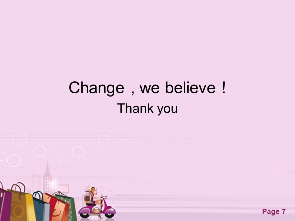 Change , we believe ! Thank you