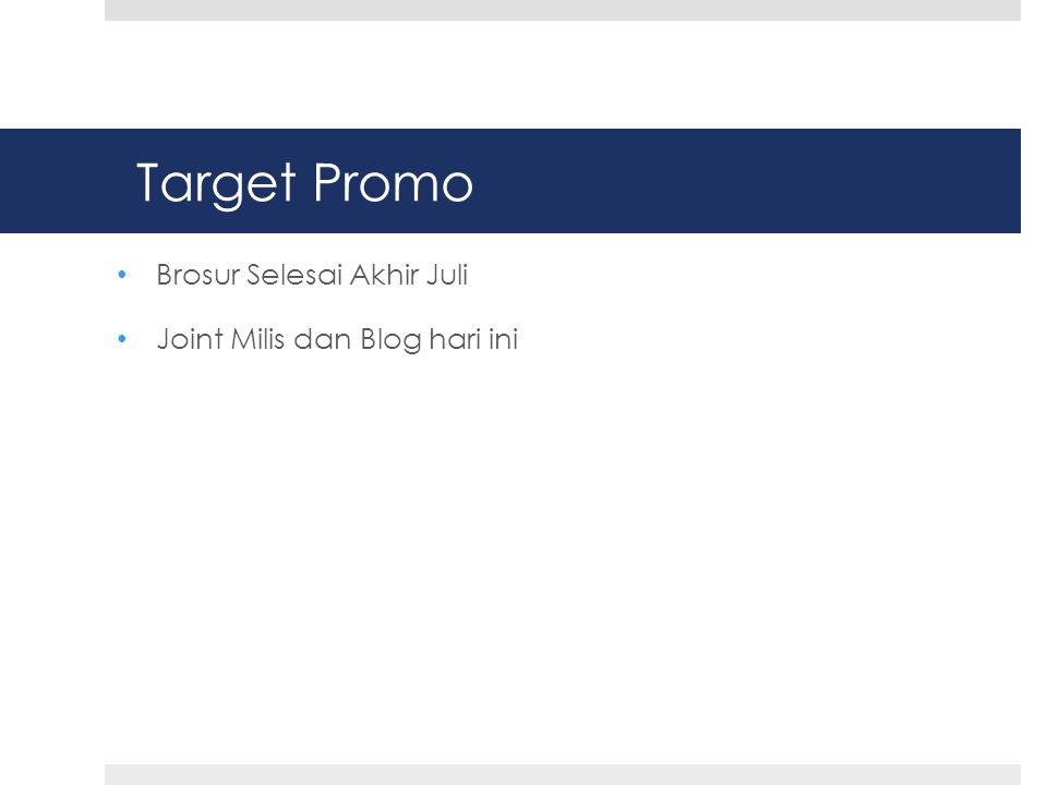 Target Promo Brosur Selesai Akhir Juli Joint Milis dan Blog hari ini
