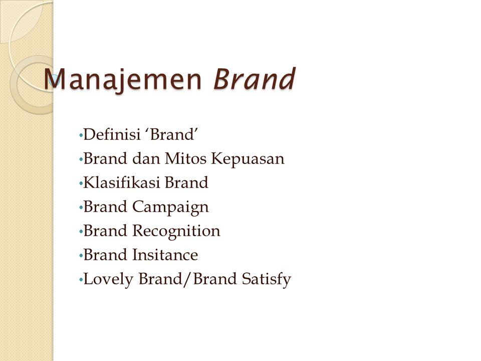Manajemen Brand Definisi 'Brand' Brand dan Mitos Kepuasan