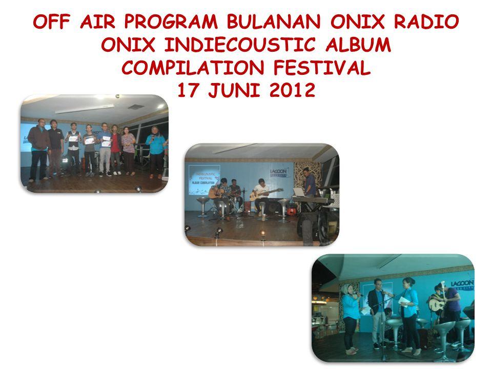 OFF AIR PROGRAM BULANAN ONIX RADIO ONIX INDIECOUSTIC ALBUM COMPILATION FESTIVAL 17 JUNI 2012