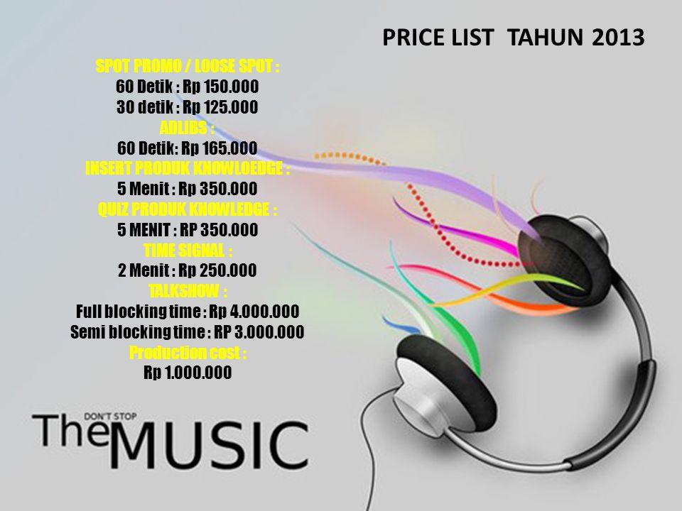 PRICE LIST TAHUN 2013 SPOT PROMO / LOOSE SPOT : 60 Detik : Rp 150.000