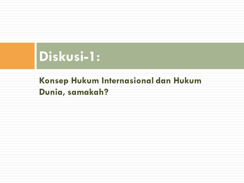 Diskusi-1: Konsep Hukum Internasional dan Hukum Dunia, samakah