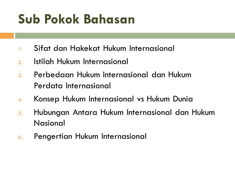 Sub Pokok Bahasan Sifat dan Hakekat Hukum Internasional
