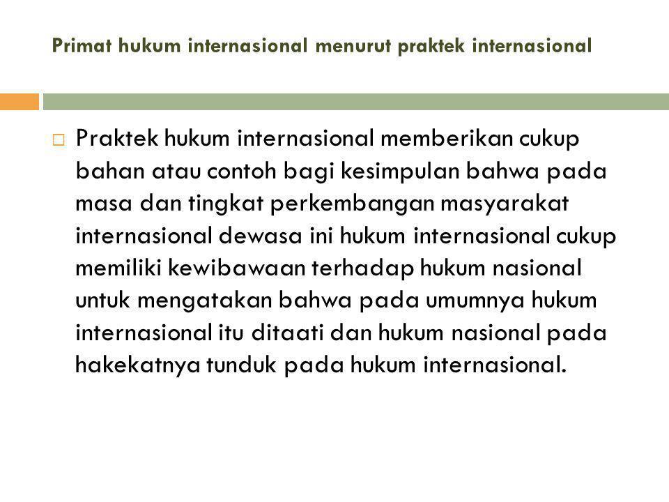 Primat hukum internasional menurut praktek internasional