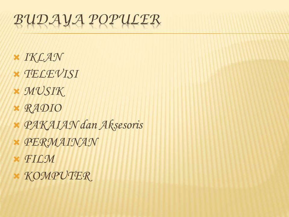 BUDAYA POPULER IKLAN TELEVISI MUSIK RADIO PAKAIAN dan Aksesoris PERMAINAN FILM KOMPUTER