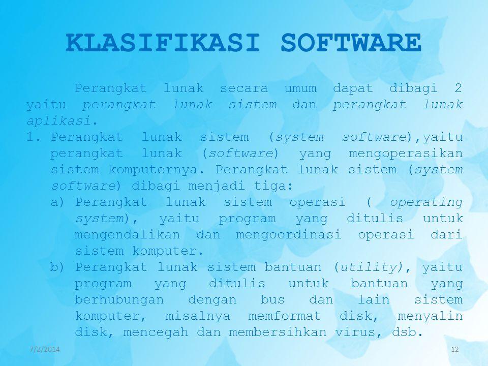 KLASIFIKASI SOFTWARE Perangkat lunak secara umum dapat dibagi 2 yaitu perangkat lunak sistem dan perangkat lunak aplikasi.