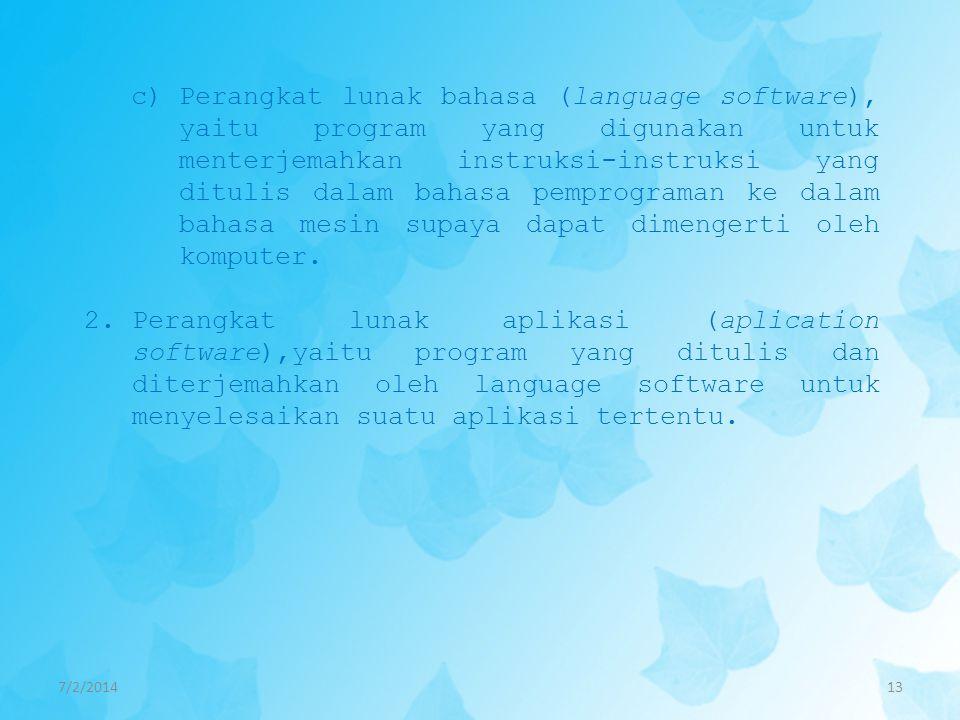 Perangkat lunak bahasa (language software), yaitu program yang digunakan untuk menterjemahkan instruksi-instruksi yang ditulis dalam bahasa pemprograman ke dalam bahasa mesin supaya dapat dimengerti oleh komputer.