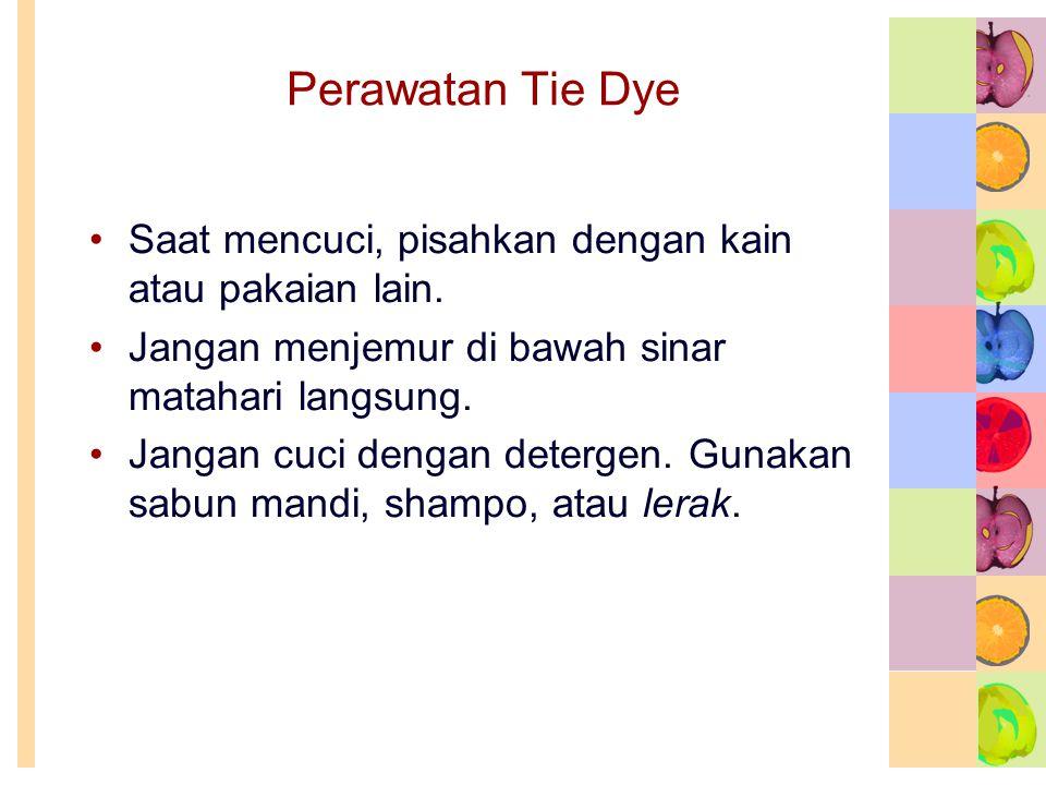 Perawatan Tie Dye Saat mencuci, pisahkan dengan kain atau pakaian lain. Jangan menjemur di bawah sinar matahari langsung.