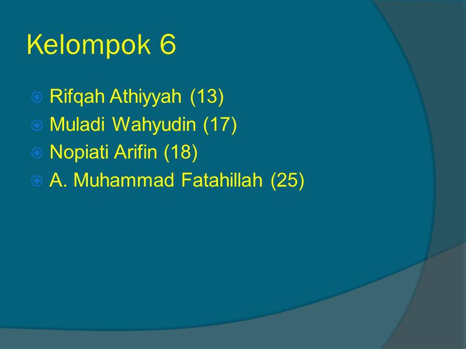 Kelompok 6 Rifqah Athiyyah (13) Muladi Wahyudin (17)