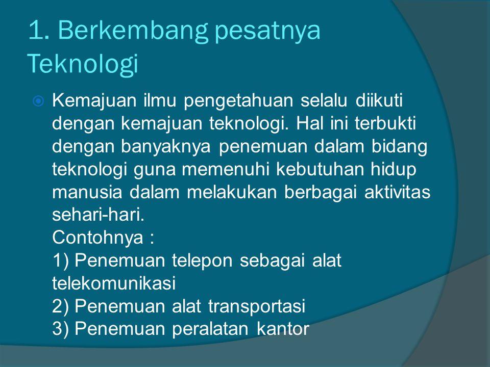 1. Berkembang pesatnya Teknologi