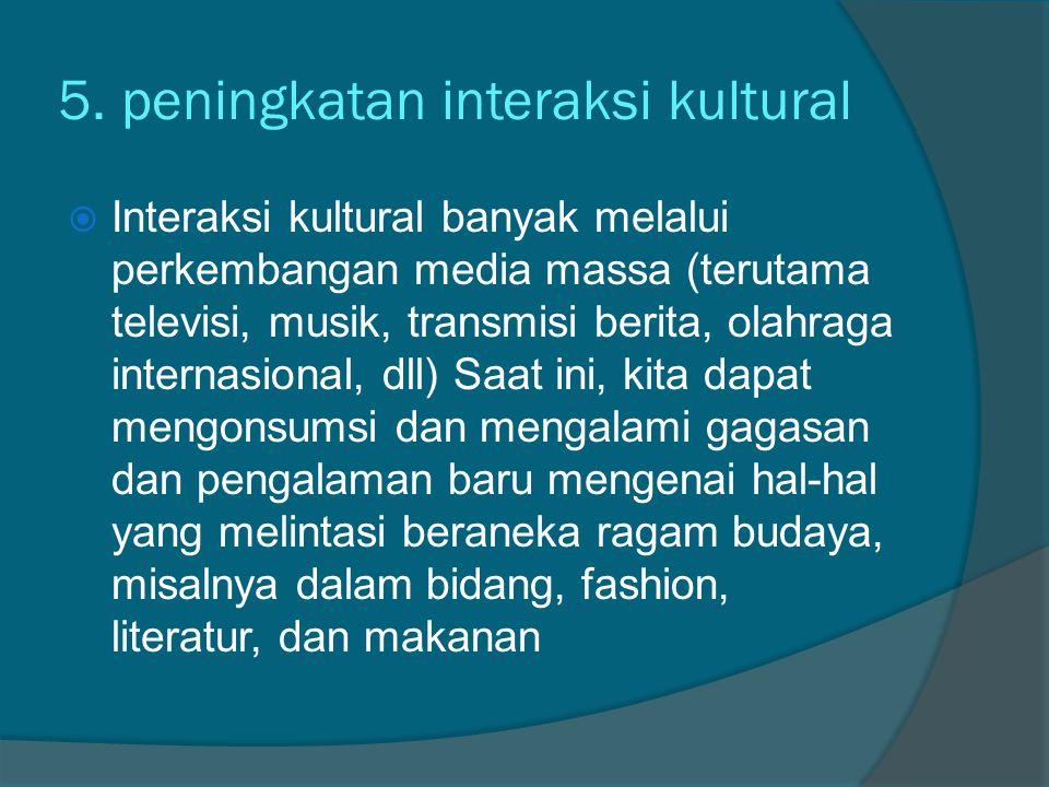 5. peningkatan interaksi kultural
