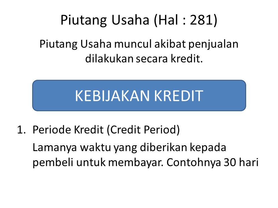 Piutang Usaha muncul akibat penjualan dilakukan secara kredit.