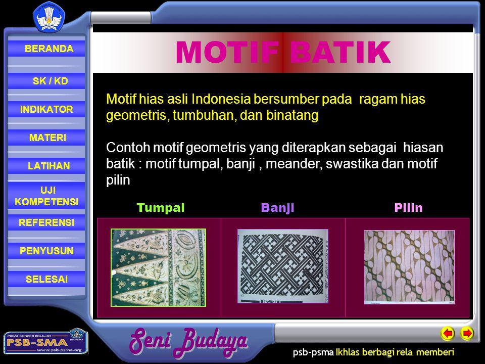 MOTIF BATIK Motif hias asli Indonesia bersumber pada ragam hias geometris, tumbuhan, dan binatang.