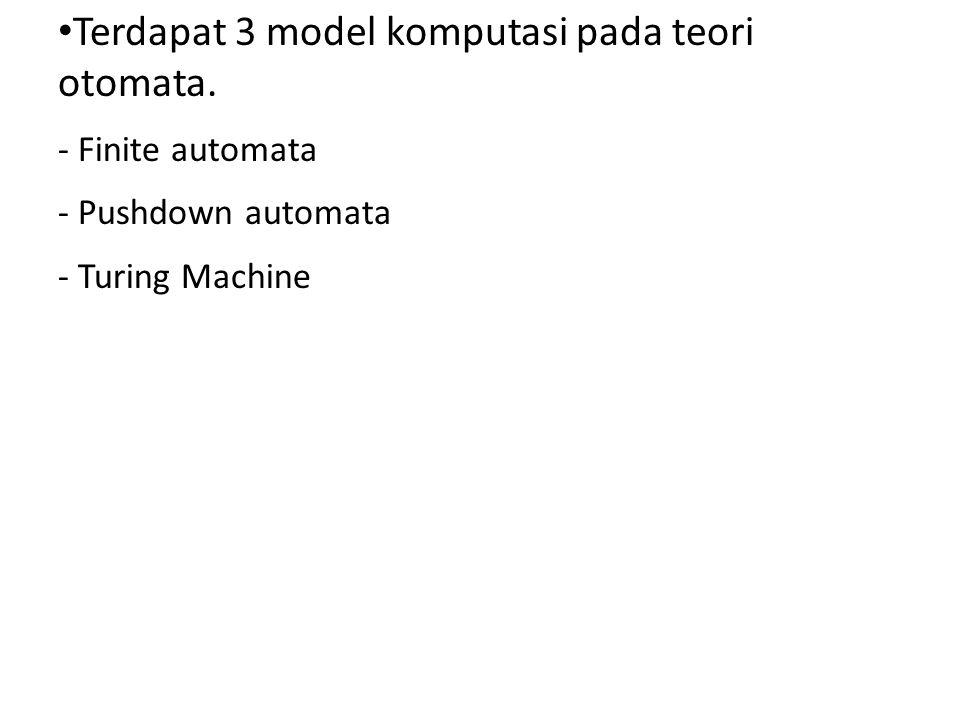 Terdapat 3 model komputasi pada teori otomata.