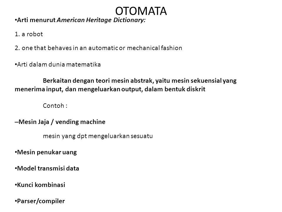 OTOMATA Arti menurut American Heritage Dictionary: 1. a robot