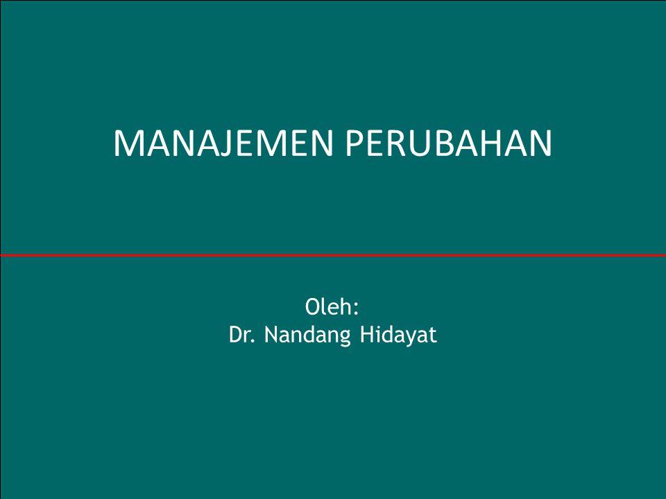 MANAJEMEN PERUBAHAN Oleh: Dr. Nandang Hidayat
