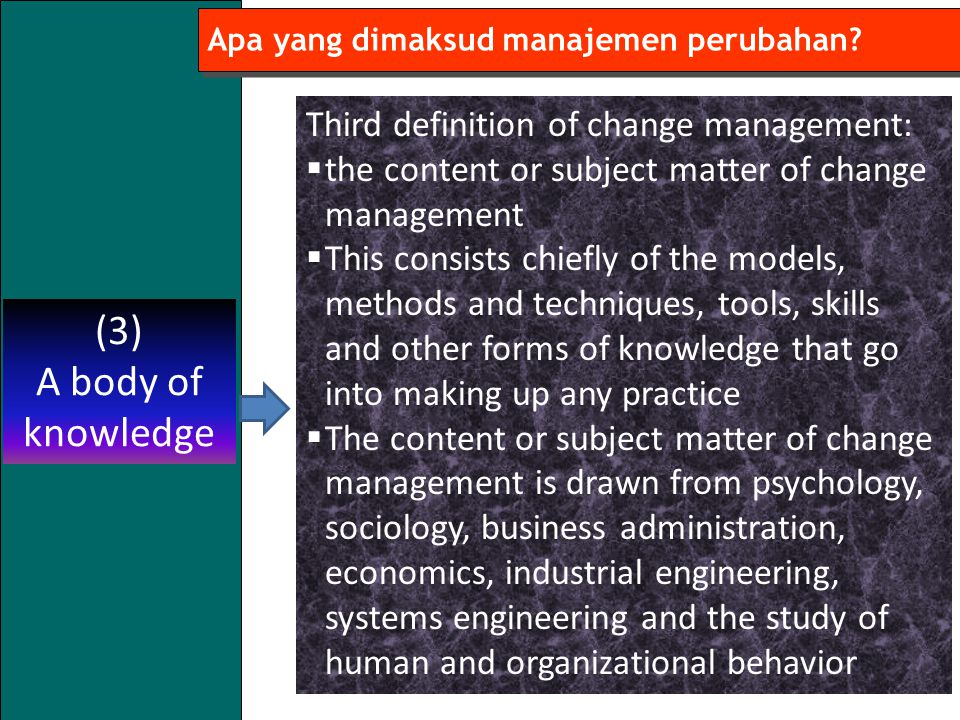 (3) A body of knowledge Third definition of change management: