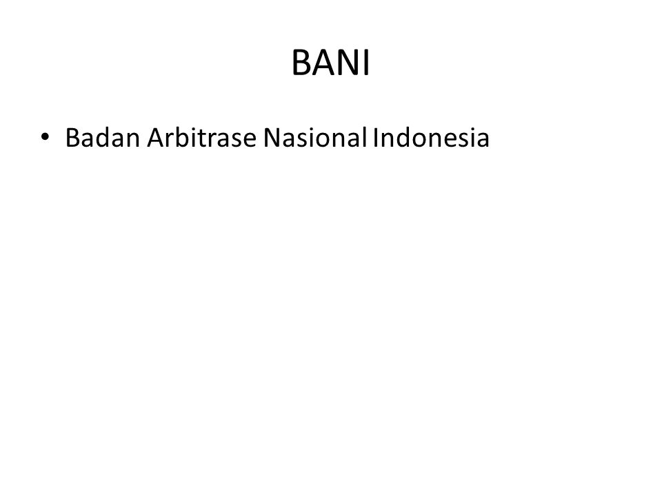 BANI Badan Arbitrase Nasional Indonesia