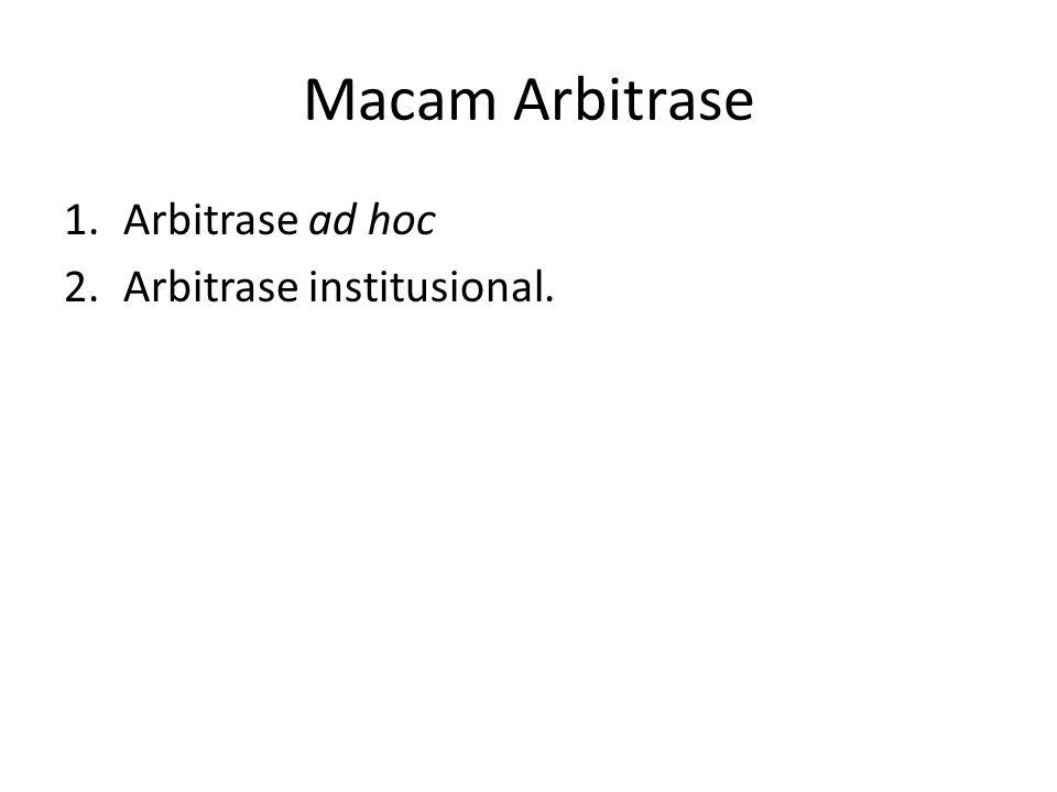 Macam Arbitrase Arbitrase ad hoc Arbitrase institusional.